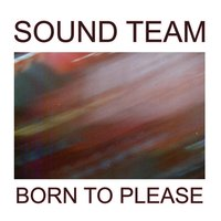 Born To Please — Sound Team