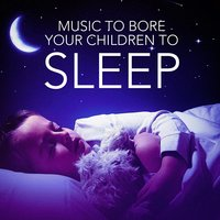 Music to Bore Your Children to Sleep — Baby Sleep Through the Night, Bath Time Baby Music Lullabies