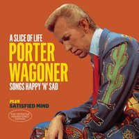 A Slice of Life - Songs Happy 'N' Sad + Satisfied Mind — Porter Wagoner
