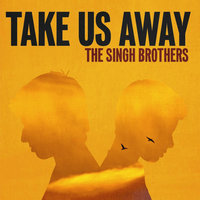 Take Us Away — The Singh Brothers