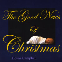 The Good News Of Christmas — Howie Campbell
