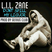 Don't Spill My Liquor — Lil Zane