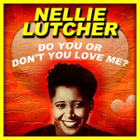 Do You, Or Don't You Love Me? — Nellie Lutcher