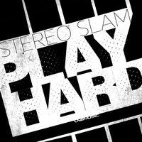 Play Hard — Stereo Slam