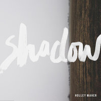 Shadow — Holley Maher