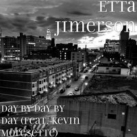 Things I've Come to Know / Day by Day by Day (feat. Kevin Morsette) — Kevin Morsette, Etta Jimerson