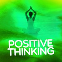 Positive Thinking: Music to Develop a Complete Meditation Mindset for Yoga & Deep Sleep — Positive Thinking: Music To Develop A Complete Meditation Mindset For Yoga, Deep Sleep