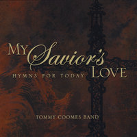 My Savior's Love — Tommy Coomes Band