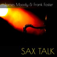 James Moody & Frank Foster: Sax Talk — James Moody & Frank Foster