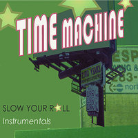 Slow Your Roll Instrumentals — Time Machine