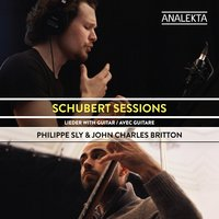 Schubert Sessions: Lieder with Guitar — Франц Шуберт, Philippe Sly, John Charles Britton