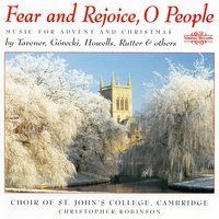 Fear & Rejoice O People: Music for Advent and Christmas — Henryk Górecki, John Rutter, John Tavener, Choir Of St. John's College, Cambridge, Peter Warlock, Christopher Robinson, Ralph Vaughan Williams