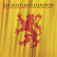 Let Scotland Flourish: The Bright Young Stars Of Scottish Traditional Music — Various Artists - Foot Stompin' Records