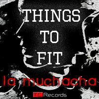 La Muchacha — Things To Fit