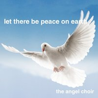 Let There Be Peace on Earth — The Angel Choir