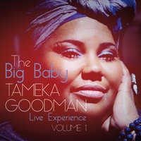 The Big Baby Live Experience, Vol. 1 — Tameka Goodman