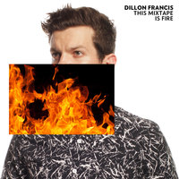 This Mixtape is Fire. — Dillon Francis