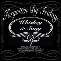 Whiskey & Song — Forgotten by Friday
