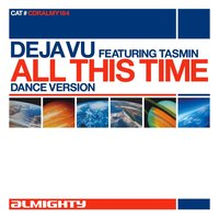 Almighty Presents: All This Time — Deja Vu, Tasmin, Deja Vu featuring Tasmin