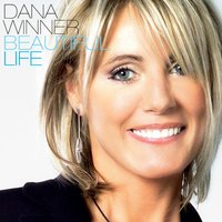 Beautiful Life — Dana Winner