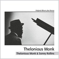 Thelonious Monk & Sonny Rollins — Thelonious Monk, Sonny Rollins