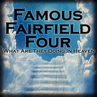 What Are They Doing In Heaven — Famous Fairfield Four