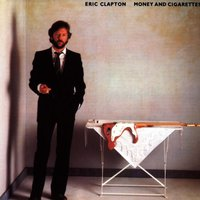 Money And Cigarettes — Eric Clapton