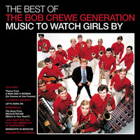 The Best Of The Bob Crewe Generation: Music To Watch Girls By — The Bob Crewe Generation