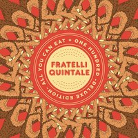 All you can eat + One hundred — Fratelli Quintale
