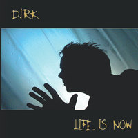 Life Is Now — Dirk