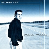 These Wheels — Richard Lee