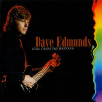 Here Comes the Weekend — Dave Edmunds