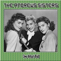 One Meat Ball — The Andrews Sisters