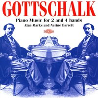 Gottschalk: Piano Music for 2 and 4 Hands — Alan Marks, Louis Moreau Gottschalk, Alan Marks|Nerine Barrett, Nerine Barrett