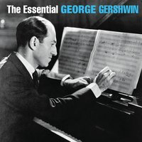 The Essential George Gershwin — George Gershwin, Джордж Гершвин