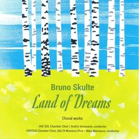 Land of Dreams — Chamber Choir Ave Sol, Bruno Skulte, Jurgis Cabulis, Andris Veismanis, Chamber Choir Fortius