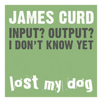 Input? Output? I Don't Know Yet — James Curd