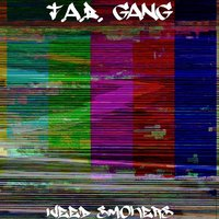 Weed Smokers — T.a.B. Gang