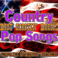 Boot Scootin' Boogie: Country Pop Songs — Country Crusaders