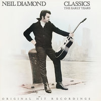 Classics: The Early Years — Neil Diamond