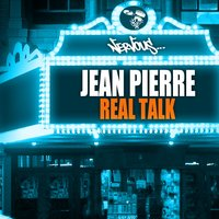 Real Talk — Jean Pierre