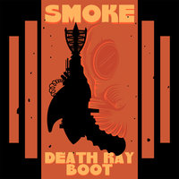 Smoke — Death Ray Boot