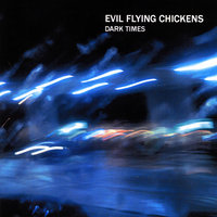 Dark Times — Evil Flying Chickens