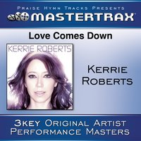 Love Comes Down — Kerrie Roberts