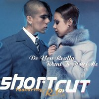 Do You Really Want to Hurt Me? — Shortcut, R.C