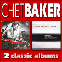 Chet Baker and Strings / Chet Baker Sextet — Chet Baker