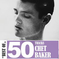 Best Of - 50 Tracks — Chet Baker