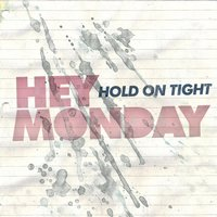 Hold On Tight — Hey Monday