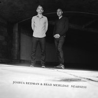 Nearness — Joshua Redman & Brad Mehldau
