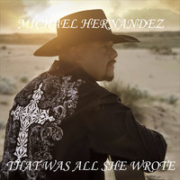 That Was All She Wrote — Michael Hernandez
